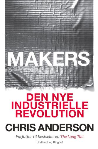 Chris Anderson (f. 1961): Makers : den nye industrielle revolution