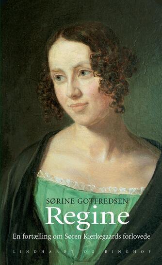 Sørine Gotfredsen: Regine : en fortælling om Søren Kierkegaards forlovede
