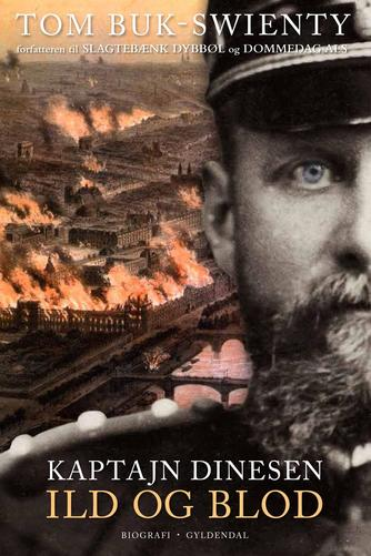 Tom Buk-Swienty: Kaptajn Dinesen. 1, Ild og blod