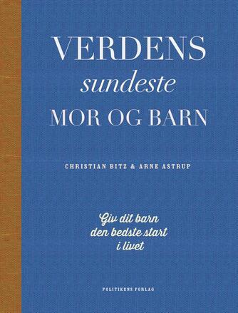 Christian Bitz, Arne Astrup: Verdens sundeste mor og barn