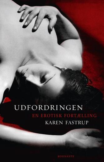 Karen Fastrup: Udfordringen : en erotisk fortælling