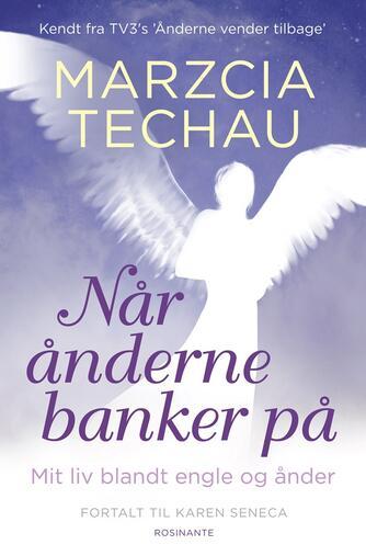 Marzcia Techau, Karen Seneca: Når ånderne banker på : mit liv blandt engle og ånder