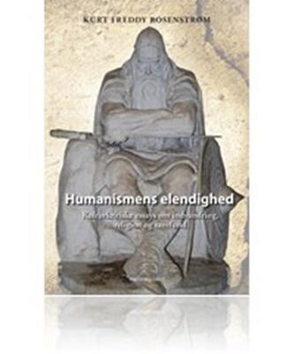 Kurt Rosenstrøm: Humanismens elendighed : kulturkritiske essys om indvandring, religion og samfund