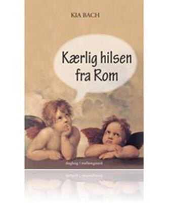 Kia Bach: Kærlig hilsen fra Rom