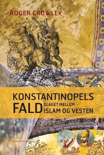 Roger Crowley: Konstantinopels fald : slaget mellem islam og vesten