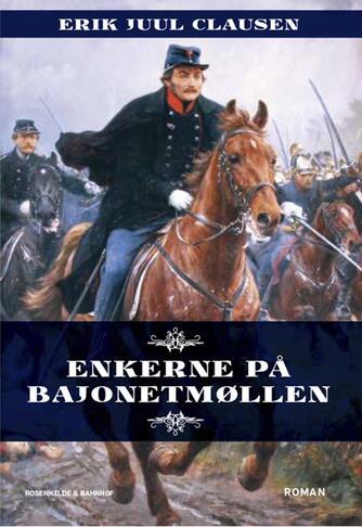 Erik Juul Clausen: Enkerne på Bajonetmøllen. 1, roman