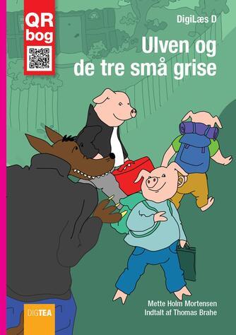 Mette Holm Mortensen: Ulven og de tre små grise : QR bog (QR bog)