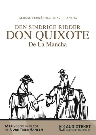 Alonso Fernández de Avellaneda: Den sindrige ridder don Quixote de La Mancha : bind 1 1/2