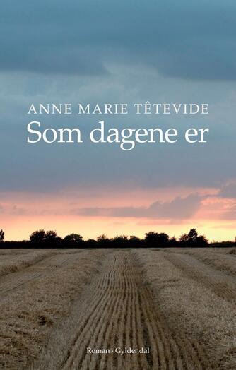 Anne Marie Têtevide: Som dagene er : roman