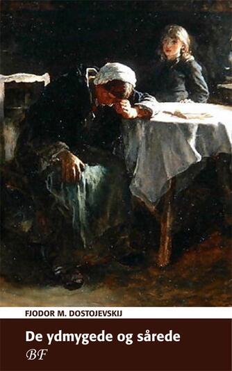 F. M. Dostojevskij: De ydmygede og sårede