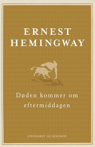 Ernest Hemingway: Døden kommer om eftermiddagen