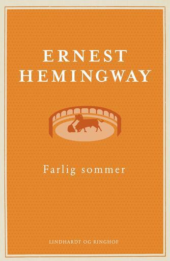Ernest Hemingway: Farlig sommer