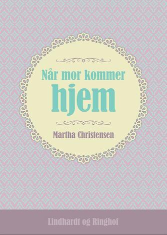 Martha Christensen (f. 1926): Når mor kommer hjem