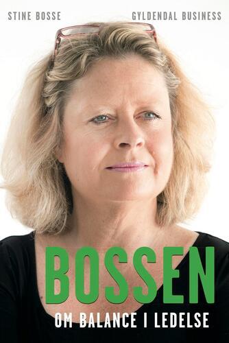Stine Bosse: Bossen : om balance i ledelse