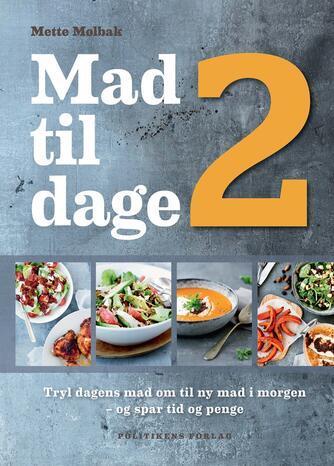 Mette Mølbak: Mad til 2 dage : tryl dagens mad om til ny mad i morgen - og spar tid og penge