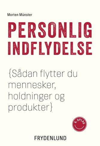 Morten Sehested Münster (f. 1980): Personlig indflydelse : sådan flytter du mennesker, holdninger og produkter