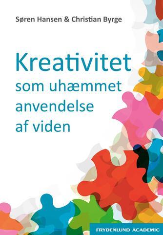 Søren Hansen, Christian Byrge: Kreativitet som uhæmmet anvendelse af viden : teorien bag Den Kreative Platform og Træningsprogrammet for Nytænkning