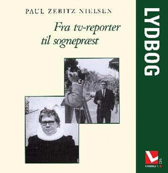 Paul Zebitz Nielsen: Fra tv-reporter til sognepræst