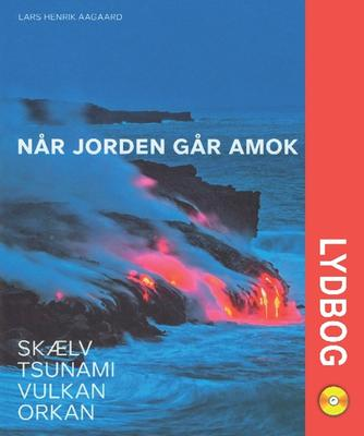Lars Henrik Aagaard: Når jorden går amok : skælv, tsunami, vulkan, orkan
