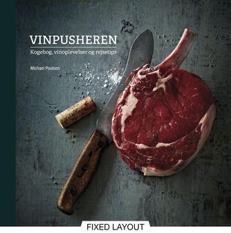 Michael Poulsen (f. 1974): Vinpusheren - kogebog, vinoplevelser og rejsetips