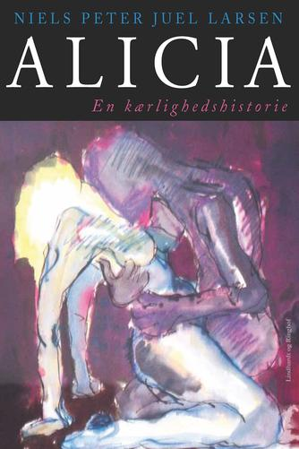 Niels Peter Juel Larsen: Alicia : en kærlighedshistorie