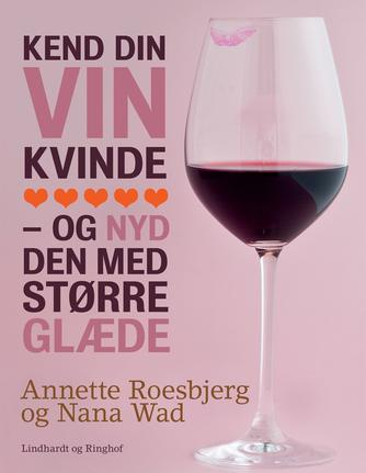 Annette Roesbjerg, Nana Wad: Kend din vin kvinde - og nyd den med større glæde