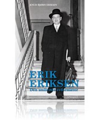 Knud Bjørn Eriksen: Erik Eriksen : den smilende reformator