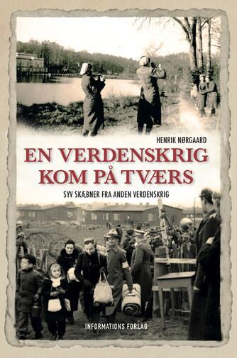 Henrik Nørgaard: En verdenskrig kom på tværs : syv skæbner fra Anden Verdenskrig