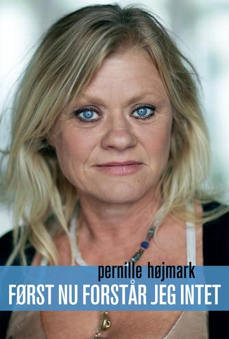 Pernille Højmark: Først nu forstår jeg intet