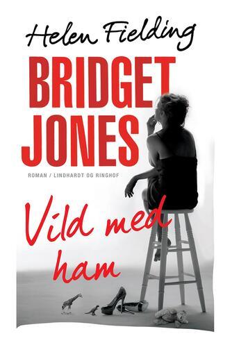Helen Fielding: Bridget Jones - vild med ham