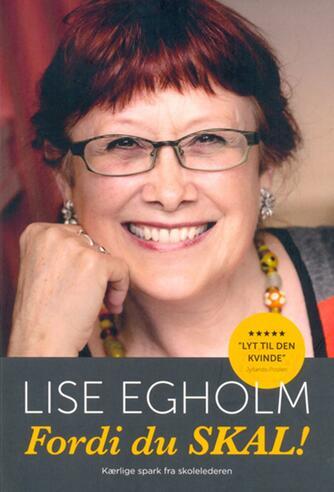 Lise Weber Egholm: Fordi du skal! : kærlige spark fra skolelederen