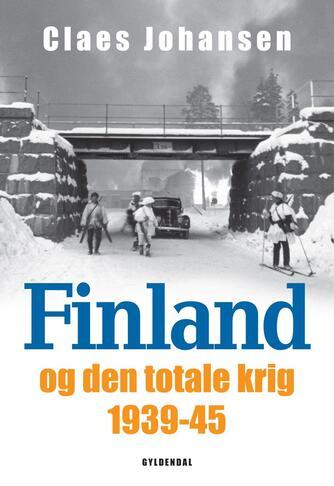 Claes Johansen (f. 1957): Finland og den totale krig : 1939-1945