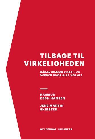 Jens Martin Skibsted, Rasmus Bech Hansen: Tilbage til virkeligheden : sådan skabes værdi i en verden, hvor alle ved alt