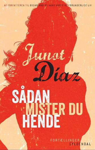 Junot Díaz: Sådan mister du hende : fortællinger