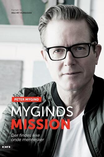 Peter Mygind (f. 1963), Maj My Humaidan: Myginds mission : der findes ikke onde mennesker