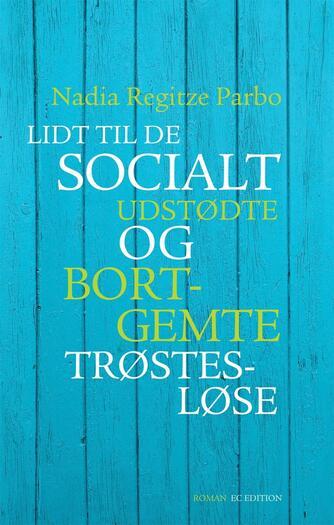 Nadia Regitze Parbo: Lidt til de socialt udstødte og bortgemte trøstesløse : roman