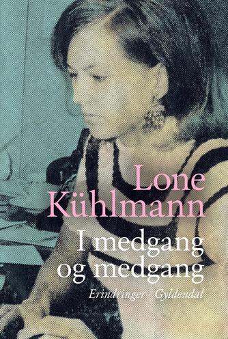 Lone Kühlmann: I medgang og medgang : erindringer 1945-1967