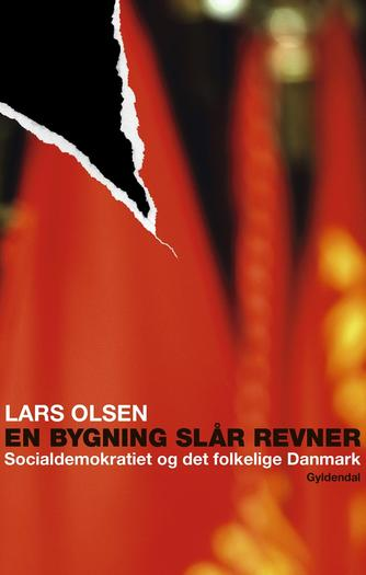 Lars Olsen (f. 1955): En bygning slår revner : Socialdemokratiet og det folkelige Danmark