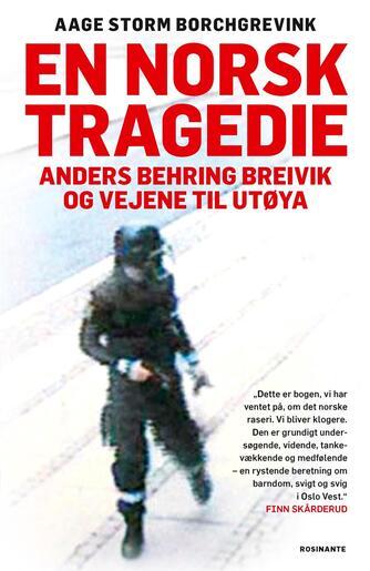 Aage Storm Borchgrevink: En norsk tragedie : Anders Behring Breivik og vejene til Utøya