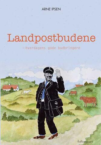 Arne Ipsen (f. 1941): Landpostbudene - hverdagens gode budbringere