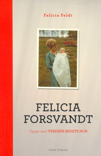 Felicia Feldt: Felicia forsvandt