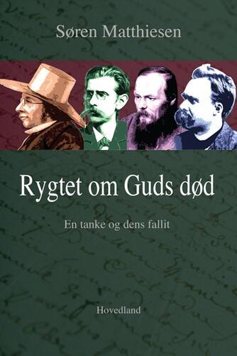Søren Matthiesen: Rygtet om Guds død : en tanke og dens fallit : læsninger af J.P. Jacobsen, Kierkegaard, Nietzsche og Dostojevskij