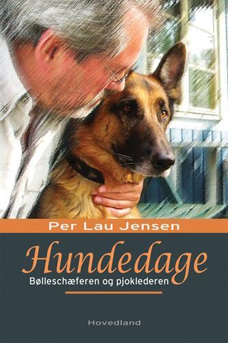 Per Lau Jensen: Hundedage : bølleschæferen og pjoklederen (en næsten sandfærdig beretning)