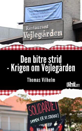 Thomas Vilhelm: Den bitre strid : krigen om Vejlegården