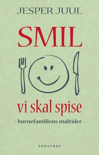 Jesper Juul (f. 1948): Smil vi skal spise : børnefamiliens måltider