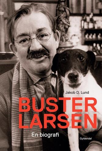 Jakob D. Lund: Buster Larsen : en biografi