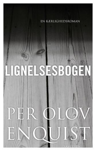 Per Olov Enquist: Lignelsesbogen : en kærlighedsroman