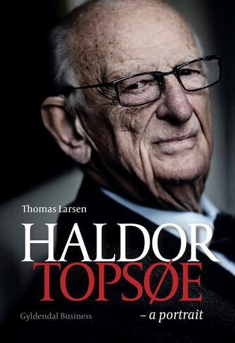 Thomas Larsen (f. 1964): Haldor Topsøe - a portrait