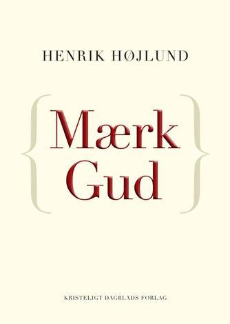 Henrik Højlund: Mærk Gud