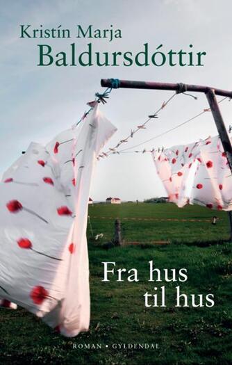 Kristín Marja Baldursdóttir: Fra hus til hus : roman